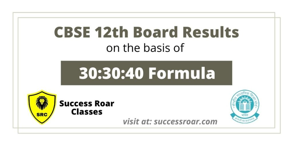 CBSE 12th Board – Result will decide on the basis of 30:30:40 - Success Roar Classes